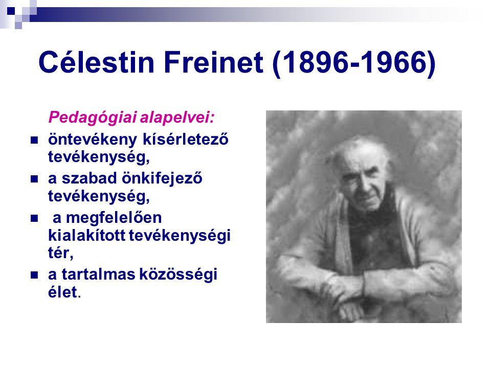 Célestin Freinet (1896-1966) Pedagógiai alapelvei: öntevékeny kísérletező tevékenység, a szabad önkifejező tevékenység, a megfelelően kialakított tevé