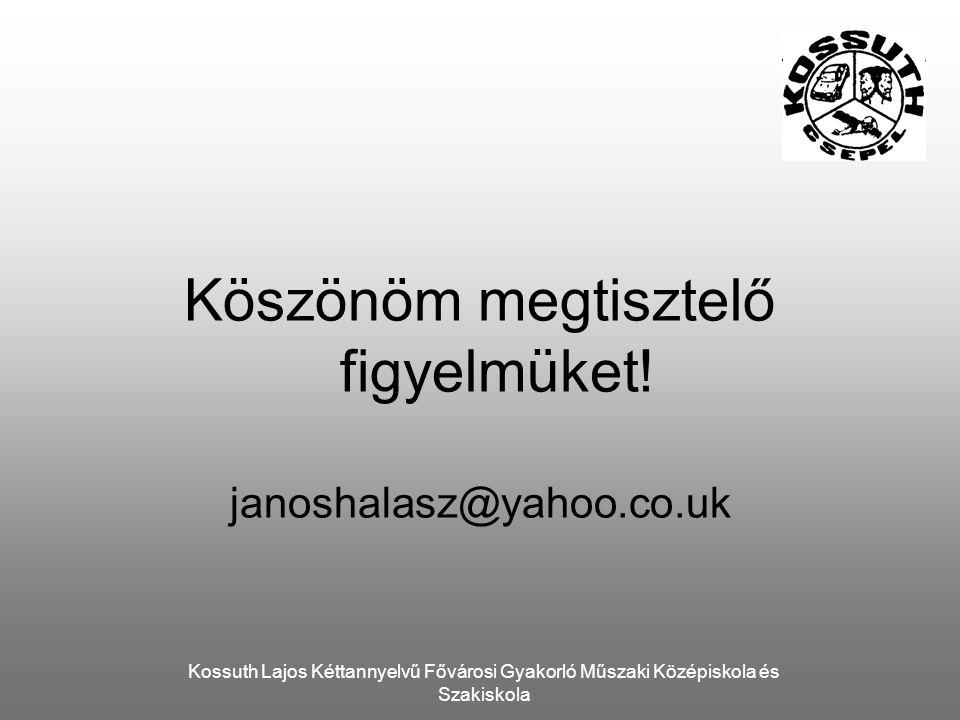 Kossuth Lajos Kéttannyelvű Fővárosi Gyakorló Műszaki Középiskola és Szakiskola Köszönöm megtisztelő figyelmüket.