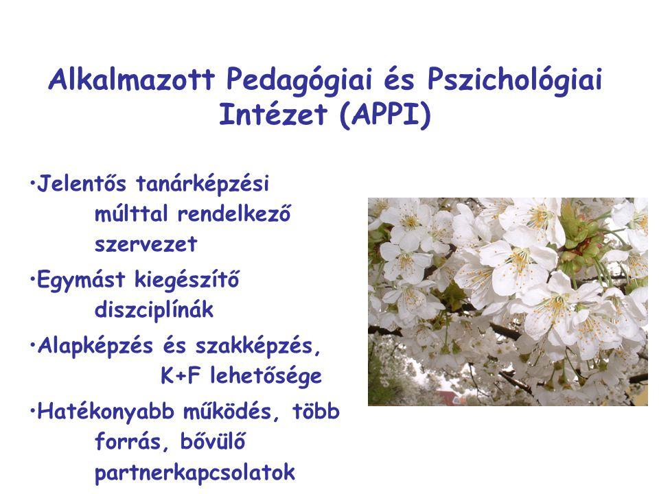 Alkalmazott Pedagógiai és Pszichológiai Intézet (APPI) Jelentős tanárképzési múlttal rendelkező szervezet Egymást kiegészítő diszciplínák Alapképzés és szakképzés, K+F lehetősége Hatékonyabb működés, több forrás, bővülő partnerkapcsolatok