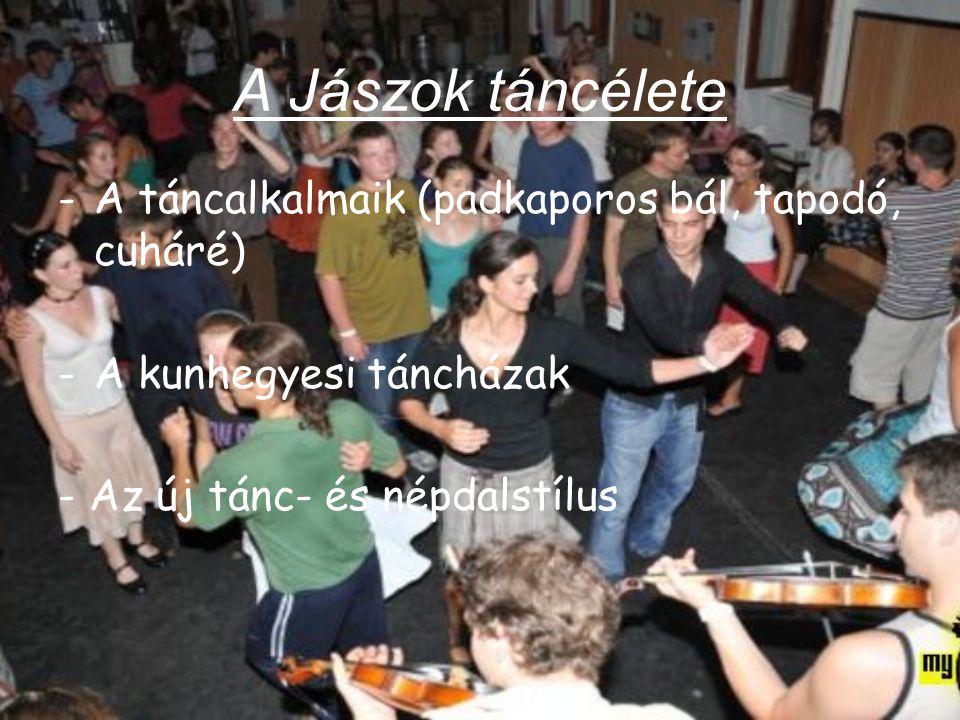 A Jászok táncélete -A táncalkalmaik (padkaporos bál, tapodó, cuháré) -A kunhegyesi táncházak - Az új tánc- és népdalstílus