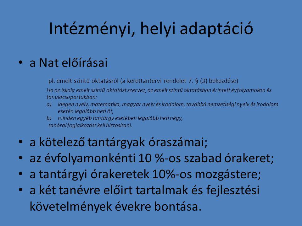 Intézményi, helyi adaptáció a Nat előírásai pl. emelt szintű oktatásról (a kerettantervi rendelet 7. § (3) bekezdése) Ha az iskola emelt szintű oktatá