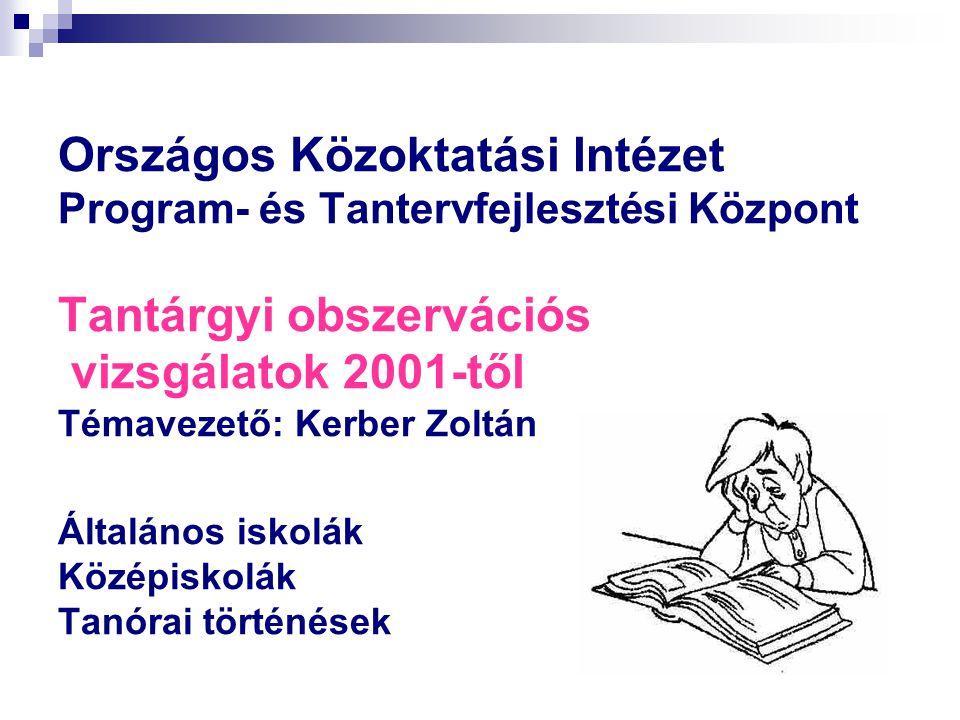 Országos Közoktatási Intézet Program- és Tantervfejlesztési Központ Tantárgyi obszervációs vizsgálatok 2001-től Témavezető: Kerber Zoltán Általános is