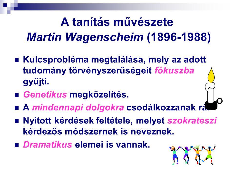 A tanítás művészete Martin Wagenscheim (1896-1988) Kulcsprobléma megtalálása, mely az adott tudomány törvényszerűségeit fókuszba gyűjti. Genetikus meg
