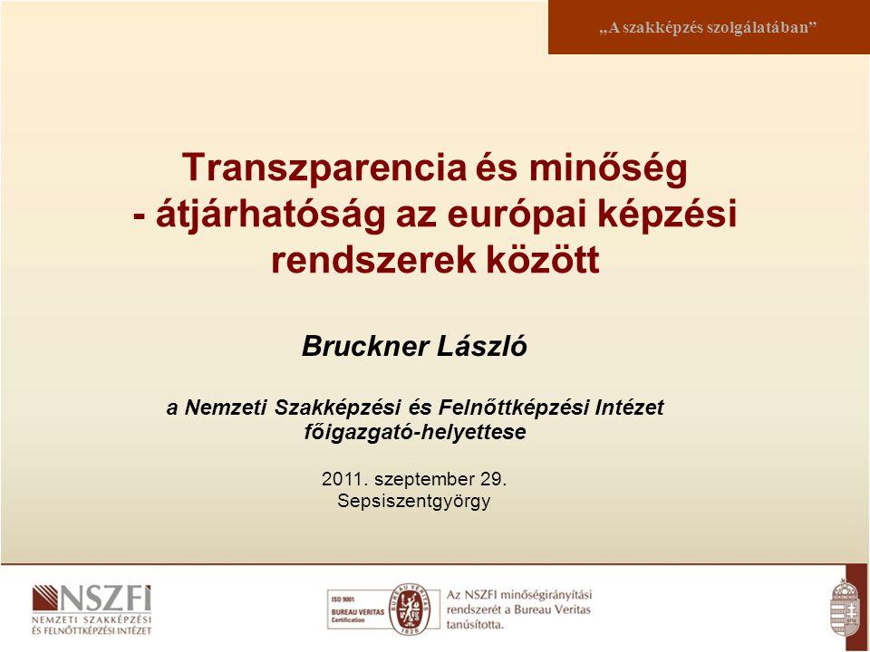 """Transzparencia és minőség - átjárhatóság az európai képzési rendszerek között """"A szakképzés szolgálatában"""" Bruckner László a Nemzeti Szakképzési és Fe"""