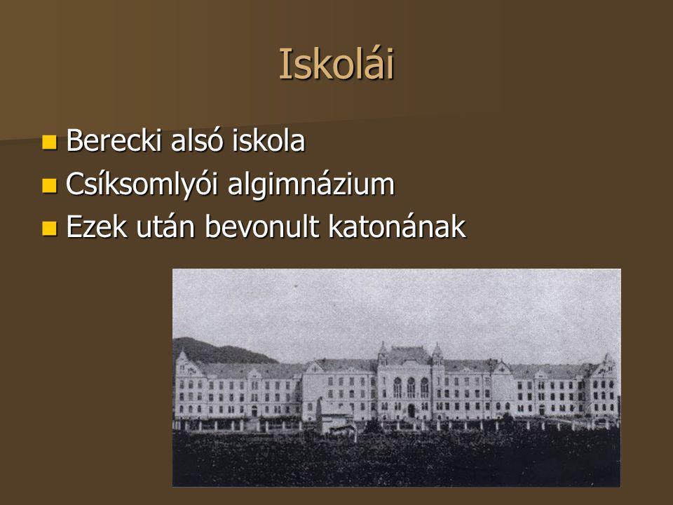 Iskolái Berecki alsó iskola Berecki alsó iskola Csíksomlyói algimnázium Csíksomlyói algimnázium Ezek után bevonult katonának Ezek után bevonult katoná