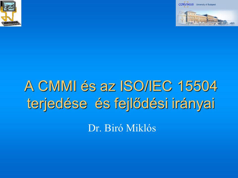A CMMI és az ISO/IEC 15504 terjedése és fejlődési irányai Dr. Biró Miklós