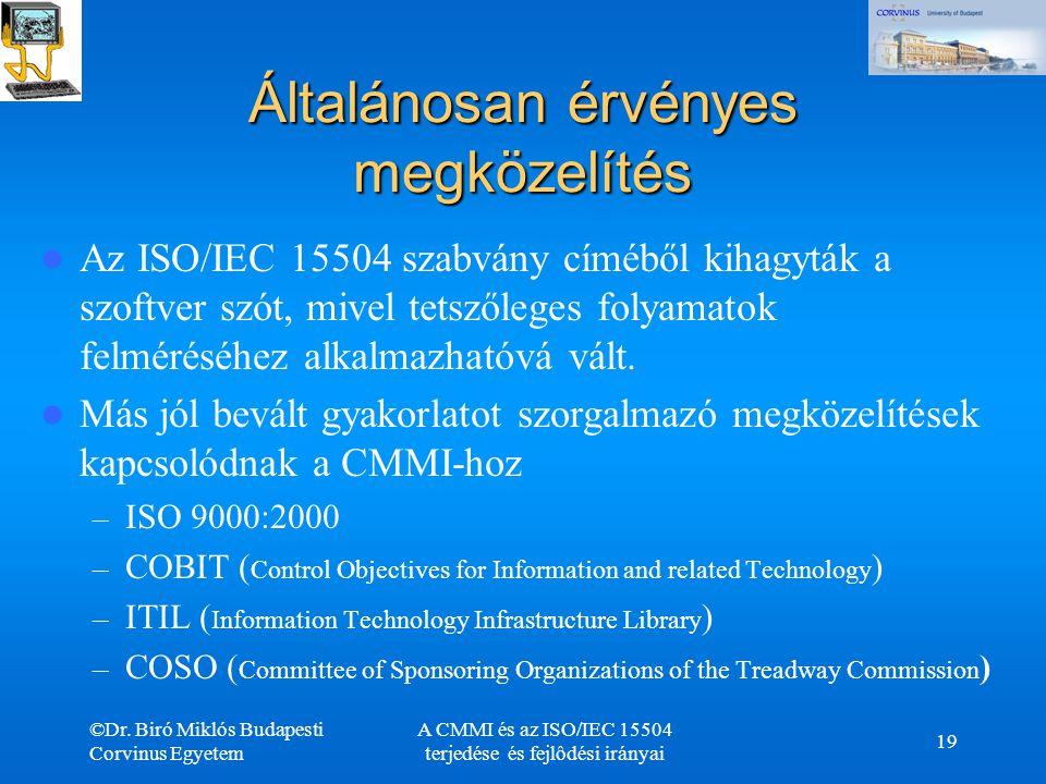 ©Dr. Biró Miklós Budapesti Corvinus Egyetem A CMMI és az ISO/IEC 15504 terjedése és fejlôdési irányai 19 Általánosan érvényes megközelítés Az ISO/IEC