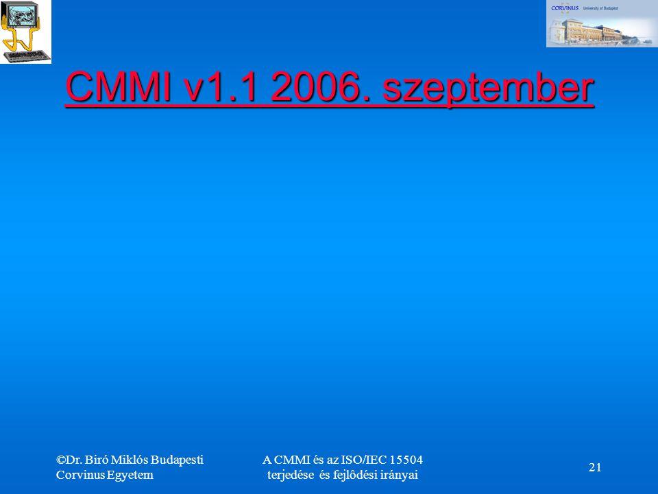 ©Dr. Biró Miklós Budapesti Corvinus Egyetem A CMMI és az ISO/IEC 15504 terjedése és fejlôdési irányai 21 CMMI v1.1 2006. szeptember CMMI v1.1 2006. sz