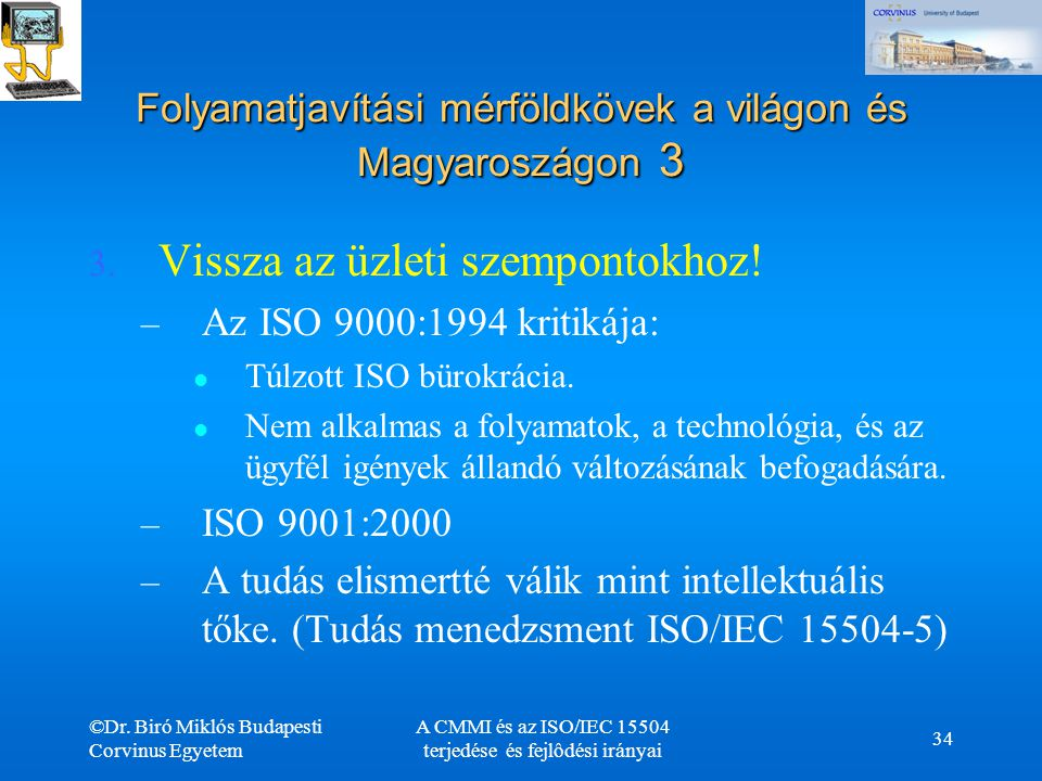 ©Dr. Biró Miklós Budapesti Corvinus Egyetem A CMMI és az ISO/IEC 15504 terjedése és fejlôdési irányai 34 Folyamatjavítási mérföldkövek a világon és Ma