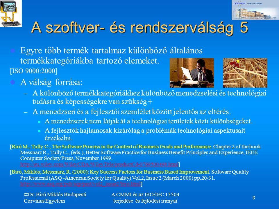 ©Dr. Biró Miklós Budapesti Corvinus Egyetem A CMMI és az ISO/IEC 15504 terjedése és fejlôdési irányai 9 A szoftver- és rendszerválság 5 Egyre több ter