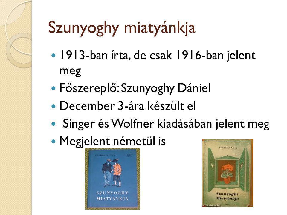 Szunyoghy miatyánkja 1913-ban írta, de csak 1916-ban jelent meg Főszereplő: Szunyoghy Dániel December 3-ára készült el Singer és Wolfner kiadásában jelent meg Megjelent németül is