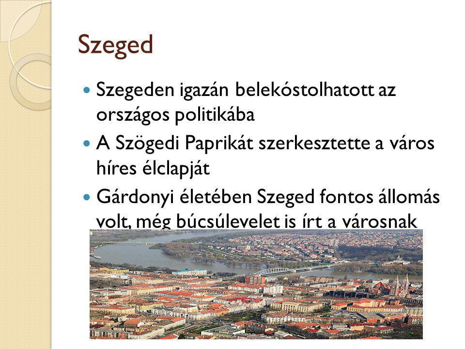Szeged Szegeden igazán belekóstolhatott az országos politikába A Szögedi Paprikát szerkesztette a város híres élclapját Gárdonyi életében Szeged fontos állomás volt, még búcsúlevelet is írt a városnak