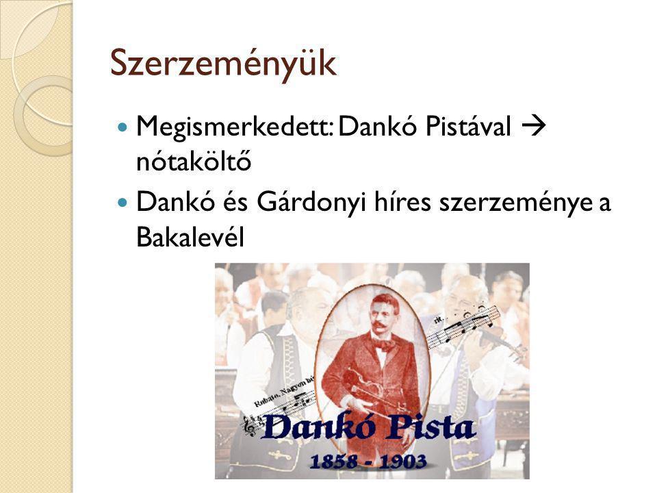 Szerzeményük Megismerkedett: Dankó Pistával  nótaköltő Dankó és Gárdonyi híres szerzeménye a Bakalevél