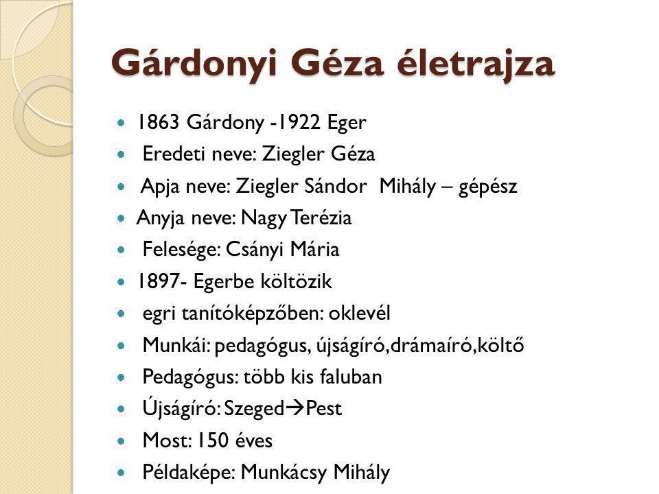 Gárdonyi Géza életrajza 1863 Gárdony -1922 Eger Eredeti neve: Ziegler Géza Apja neve: Ziegler Sándor Mihály – gépész Anyja neve: Nagy Terézia Felesége