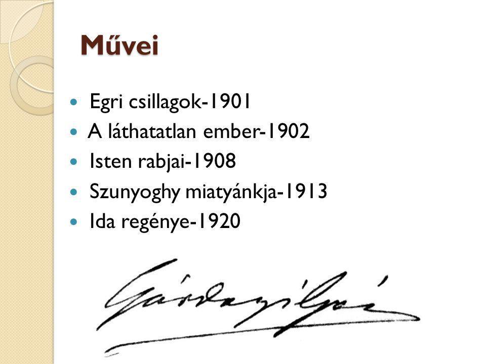 Művei Egri csillagok-1901 A láthatatlan ember-1902 Isten rabjai-1908 Szunyoghy miatyánkja-1913 Ida regénye-1920