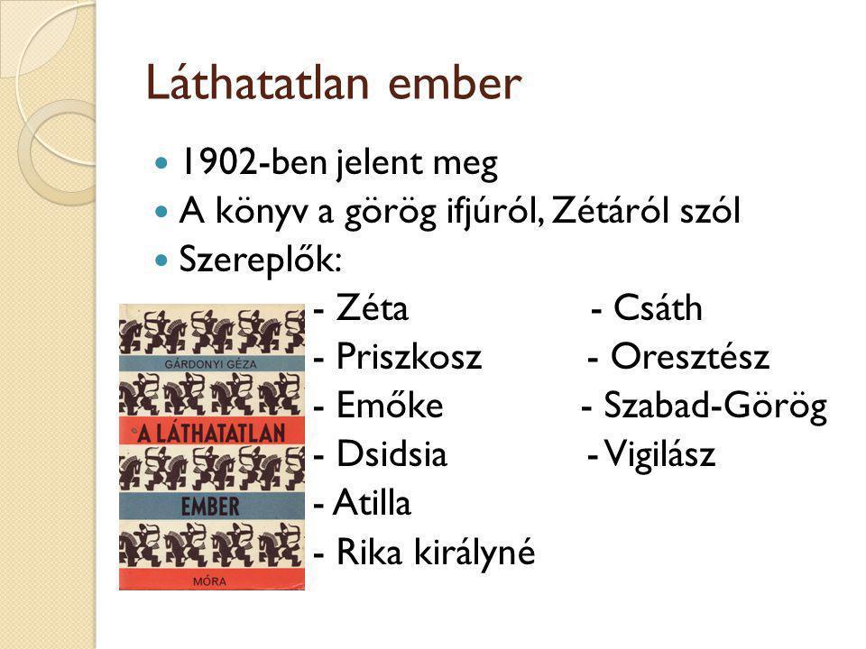 Láthatatlan ember 1902-ben jelent meg A könyv a görög ifjúról, Zétáról szól Szereplők: - Zéta - Csáth - Priszkosz - Oresztész - Emőke - Szabad-Görög - Dsidsia - Vigilász - Atilla - Rika királyné