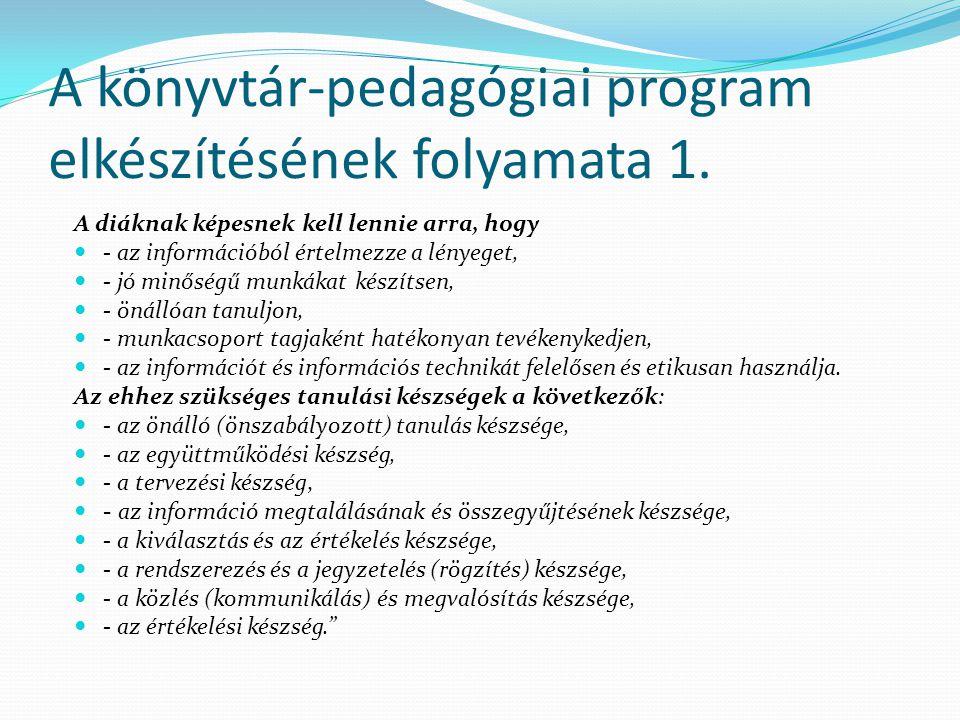 A könyvtár-pedagógiai program elkészítésének folyamata 1. A diáknak képesnek kell lennie arra, hogy - az információból értelmezze a lényeget, - jó min