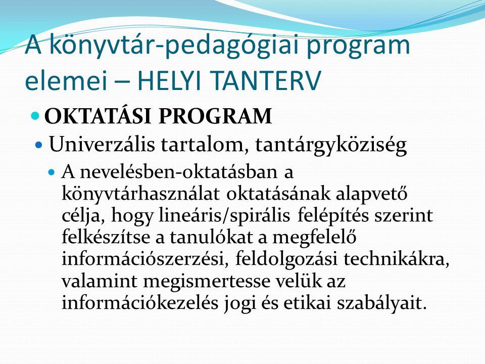 A könyvtár-pedagógiai program elemei – HELYI TANTERV OKTATÁSI PROGRAM Univerzális tartalom, tantárgyköziség A nevelésben-oktatásban a könyvtárhasznála