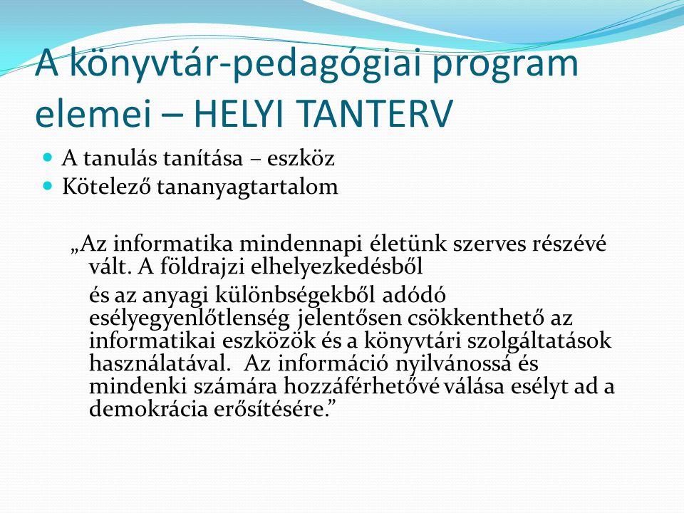 """A könyvtár-pedagógiai program elemei – HELYI TANTERV A tanulás tanítása – eszköz Kötelező tananyagtartalom """"Az informatika mindennapi életünk szerves"""