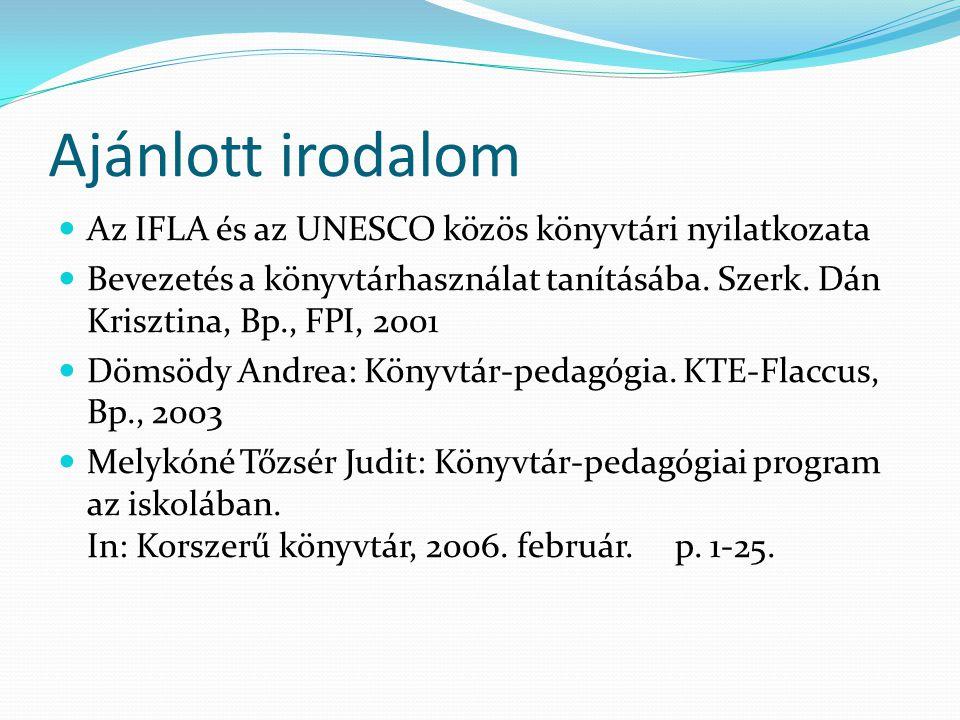 Ajánlott irodalom Az IFLA és az UNESCO közös könyvtári nyilatkozata Bevezetés a könyvtárhasználat tanításába. Szerk. Dán Krisztina, Bp., FPI, 2001 Döm