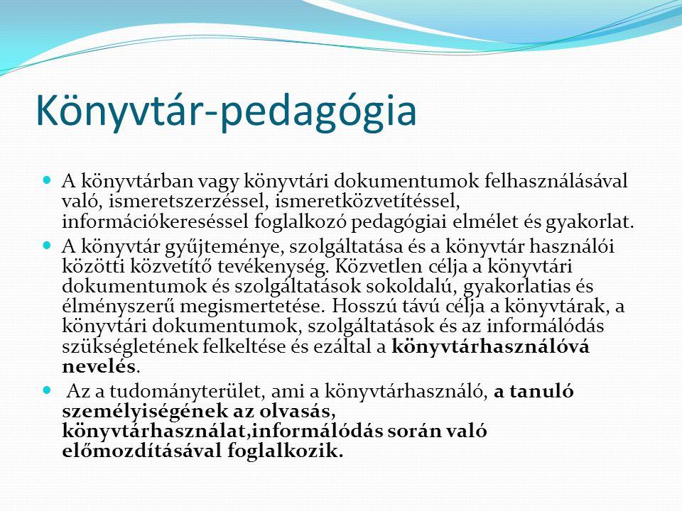 Könyvtár-pedagógia A könyvtárban vagy könyvtári dokumentumok felhasználásával való, ismeretszerzéssel, ismeretközvetítéssel, információkereséssel fogl