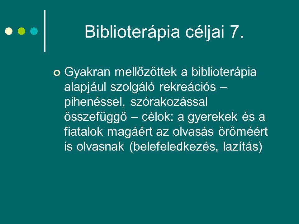 Biblioterápia céljai 7. Gyakran mellőzöttek a biblioterápia alapjául szolgáló rekreációs – pihenéssel, szórakozással összefüggő – célok: a gyerekek és