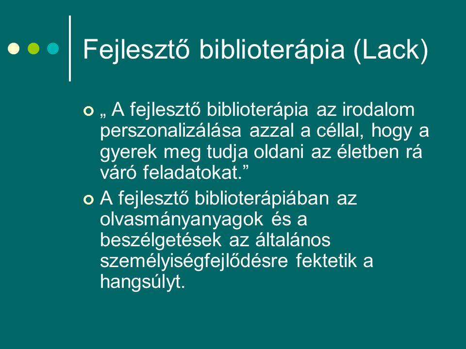 """Fejlesztő biblioterápia (Lack) """" A fejlesztő biblioterápia az irodalom perszonalizálása azzal a céllal, hogy a gyerek meg tudja oldani az életben rá váró feladatokat. A fejlesztő biblioterápiában az olvasmányanyagok és a beszélgetések az általános személyiségfejlődésre fektetik a hangsúlyt."""