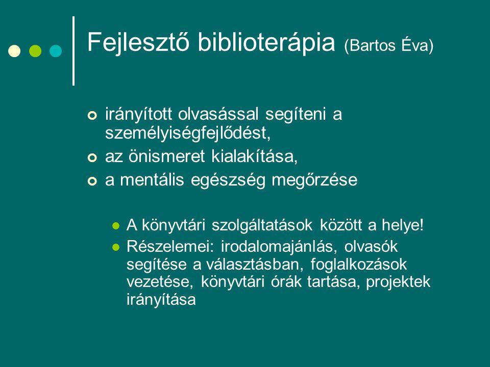 Fejlesztő biblioterápia (Bartos Éva) irányított olvasással segíteni a személyiségfejlődést, az önismeret kialakítása, a mentális egészség megőrzése A könyvtári szolgáltatások között a helye.