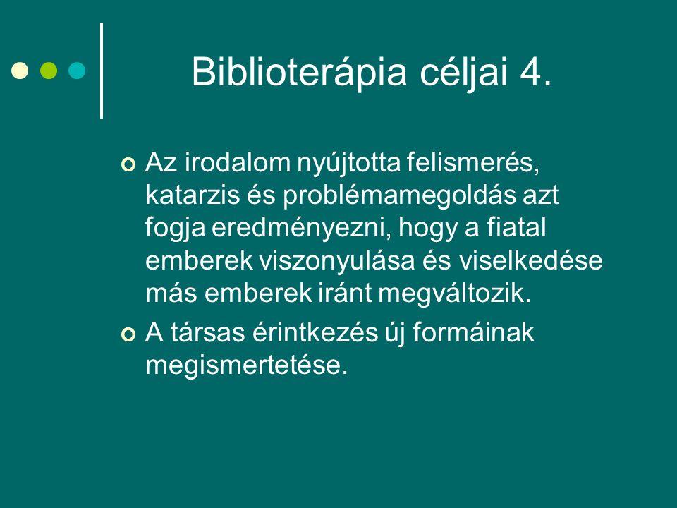 Biblioterápia céljai 4. Az irodalom nyújtotta felismerés, katarzis és problémamegoldás azt fogja eredményezni, hogy a fiatal emberek viszonyulása és v