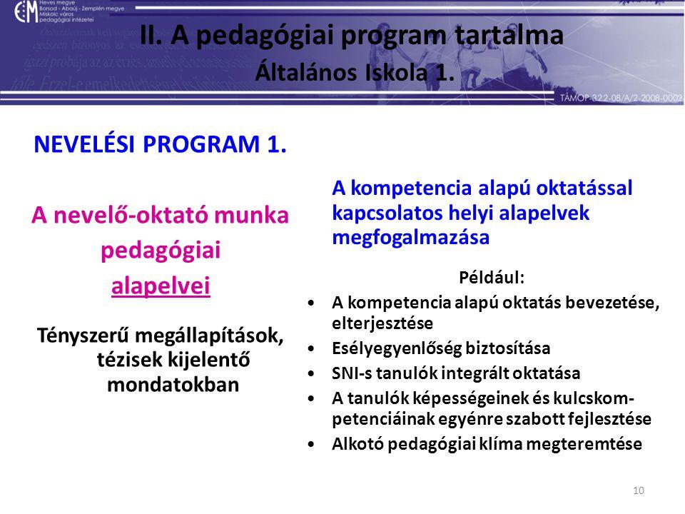 10 II. A pedagógiai program tartalma Általános Iskola 1. NEVELÉSI PROGRAM 1. A nevelő-oktató munka pedagógiai alapelvei Tényszerű megállapítások, tézi
