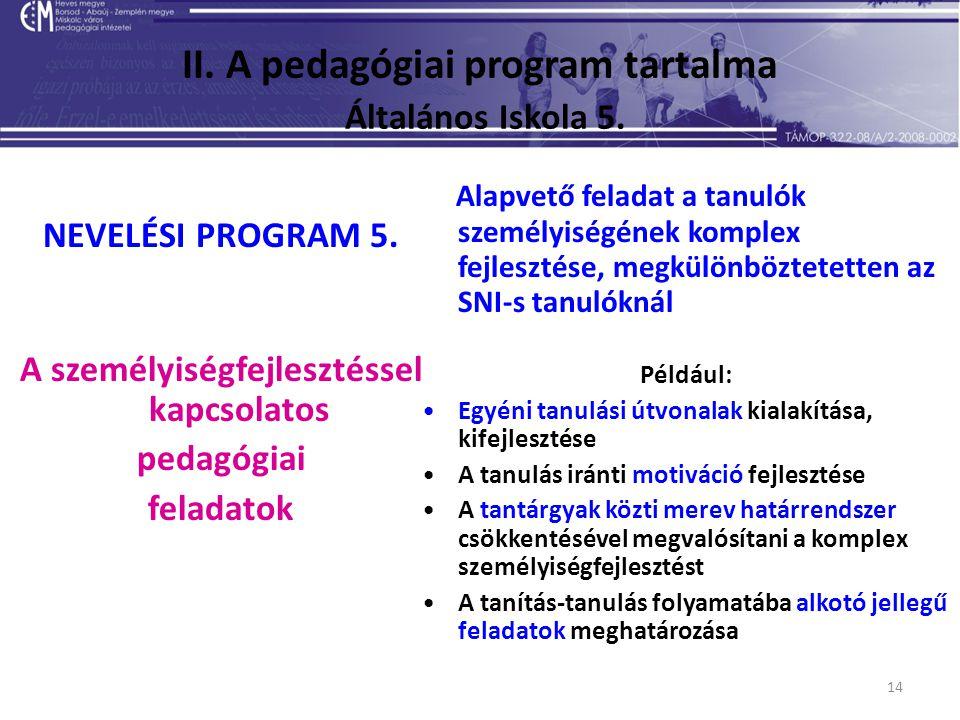 14 II. A pedagógiai program tartalma Általános Iskola 5. NEVELÉSI PROGRAM 5. A személyiségfejlesztéssel kapcsolatos pedagógiai feladatok Alapvető fela
