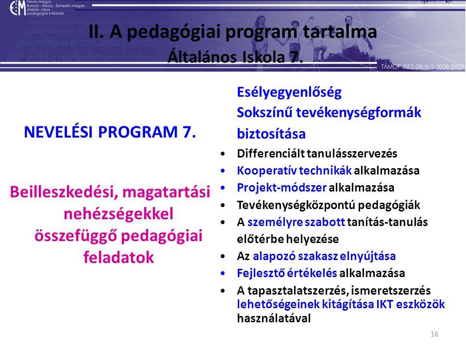 16 II. A pedagógiai program tartalma Általános Iskola 7. NEVELÉSI PROGRAM 7. Beilleszkedési, magatartási nehézségekkel összefüggő pedagógiai feladatok
