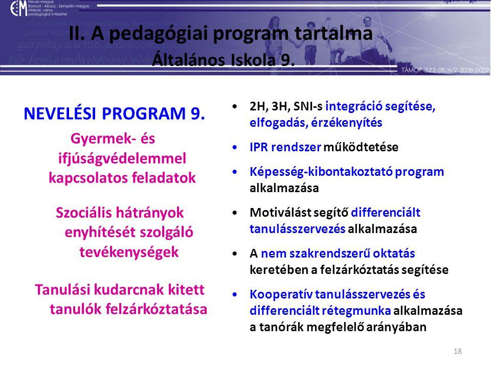 18 II. A pedagógiai program tartalma Általános Iskola 9. NEVELÉSI PROGRAM 9. Gyermek- és ifjúságvédelemmel kapcsolatos feladatok Szociális hátrányok e