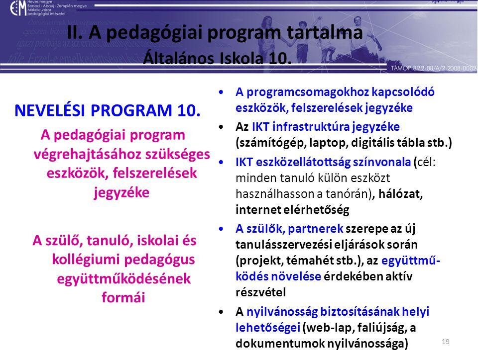 19 II. A pedagógiai program tartalma Általános Iskola 10. NEVELÉSI PROGRAM 10. A pedagógiai program végrehajtásához szükséges eszközök, felszerelések