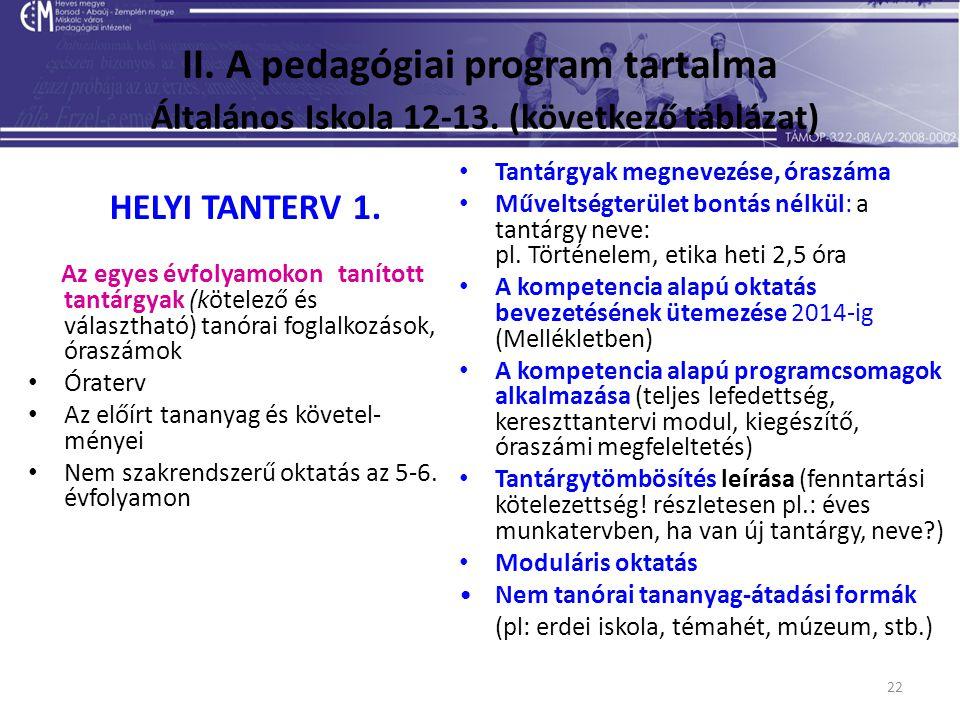 22 II. A pedagógiai program tartalma Általános Iskola 12-13. (következő táblázat) HELYI TANTERV 1. Az egyes évfolyamokon tanított tantárgyak (kötelező
