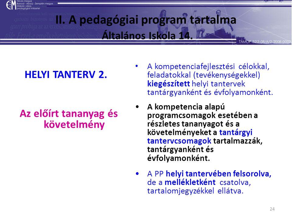 24 II. A pedagógiai program tartalma Általános Iskola 14. HELYI TANTERV 2. Az előírt tananyag és követelmény A kompetenciafejlesztési célokkal, felada