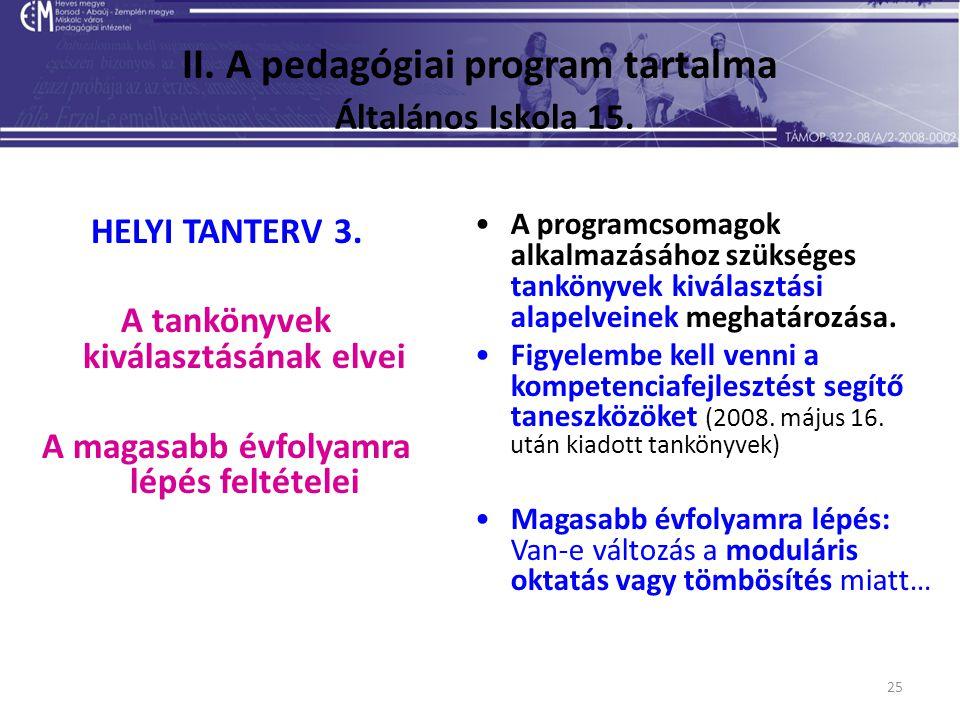 25 II. A pedagógiai program tartalma Általános Iskola 15. HELYI TANTERV 3. A tankönyvek kiválasztásának elvei A magasabb évfolyamra lépés feltételei A