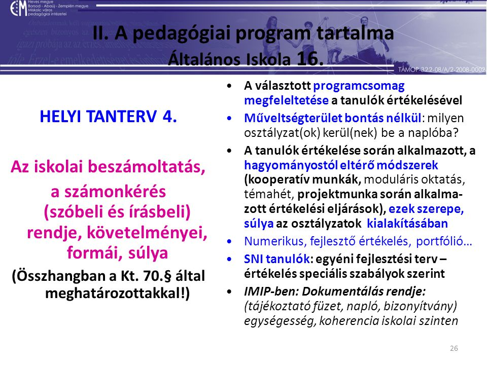 26 II. A pedagógiai program tartalma Általános Iskola 16. HELYI TANTERV 4. Az iskolai beszámoltatás, a számonkérés (szóbeli és írásbeli) rendje, követ