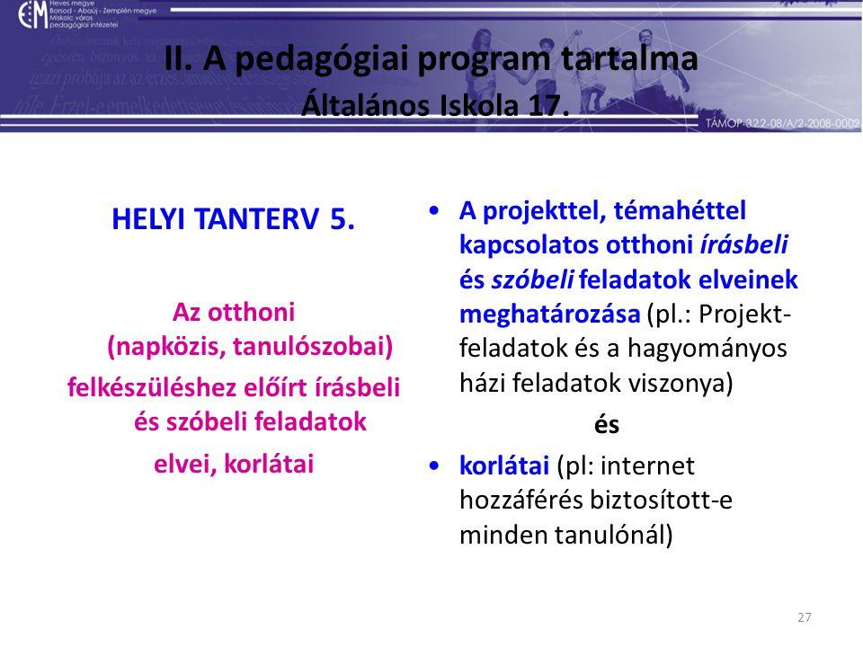 27 II. A pedagógiai program tartalma Általános Iskola 17. HELYI TANTERV 5. Az otthoni (napközis, tanulószobai) felkészüléshez előírt írásbeli és szóbe