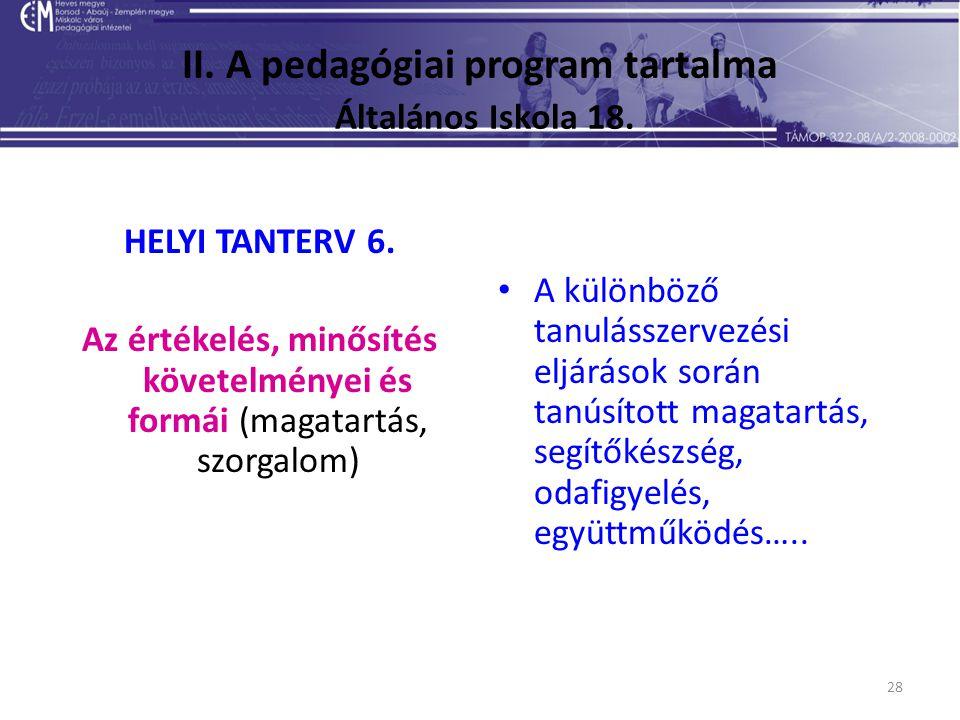 28 II. A pedagógiai program tartalma Általános Iskola 18. HELYI TANTERV 6. Az értékelés, minősítés követelményei és formái (magatartás, szorgalom) A k