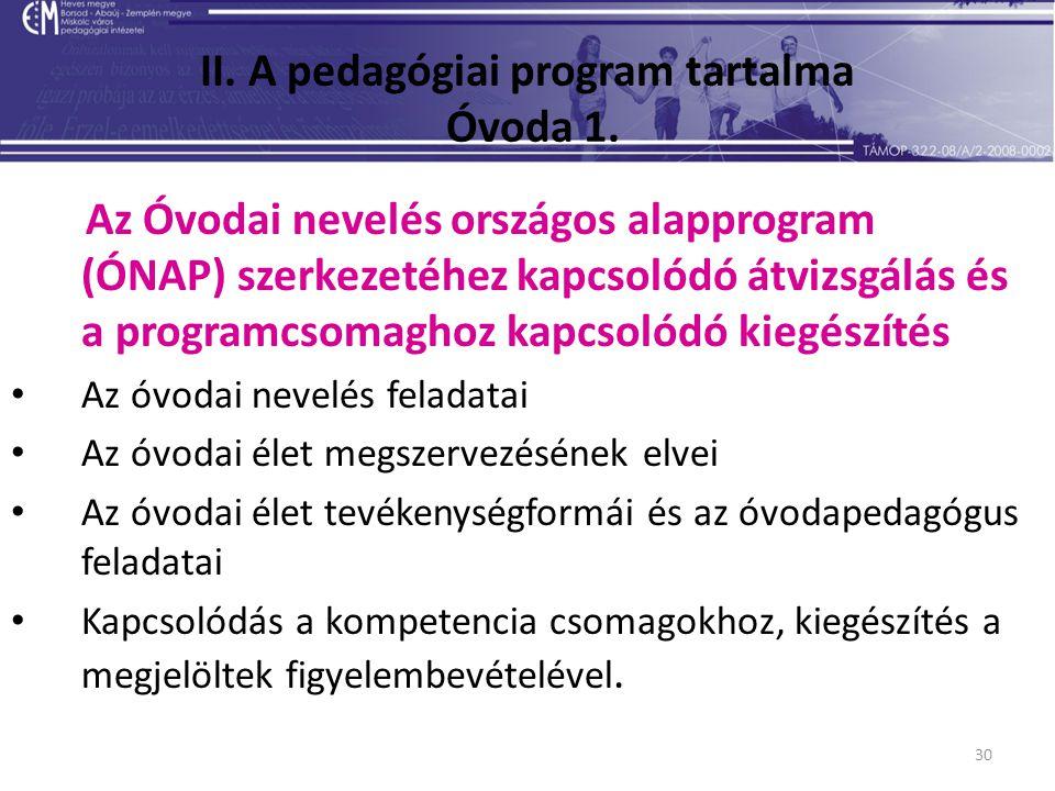 30 II. A pedagógiai program tartalma Óvoda 1. Az Óvodai nevelés országos alapprogram (ÓNAP) szerkezetéhez kapcsolódó átvizsgálás és a programcsomaghoz
