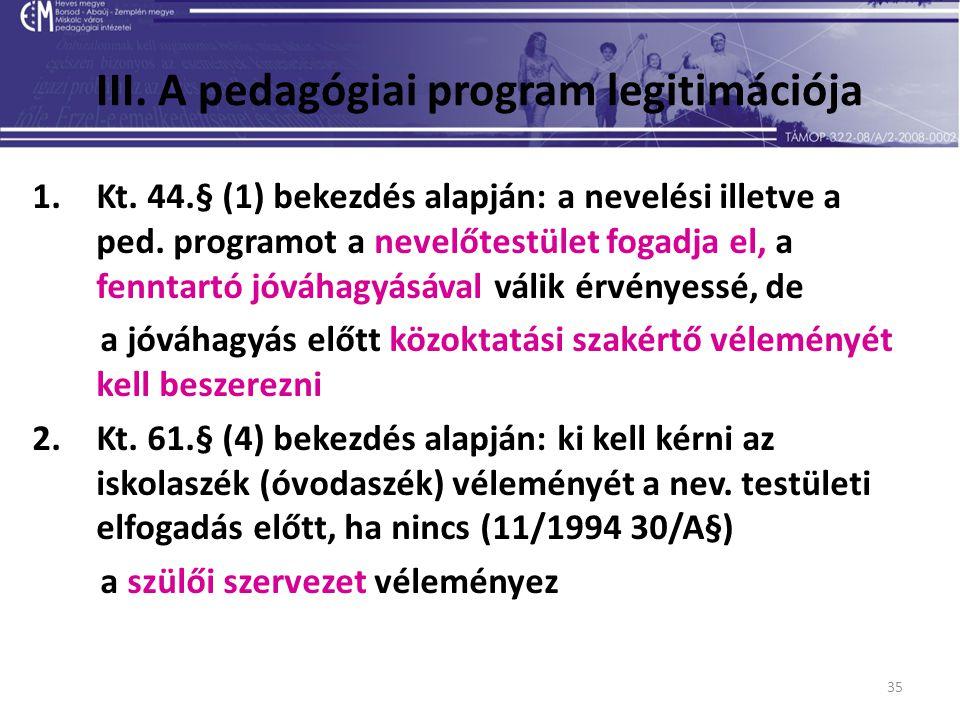 35 III. A pedagógiai program legitimációja 1.Kt. 44.§ (1) bekezdés alapján: a nevelési illetve a ped. programot a nevelőtestület fogadja el, a fenntar