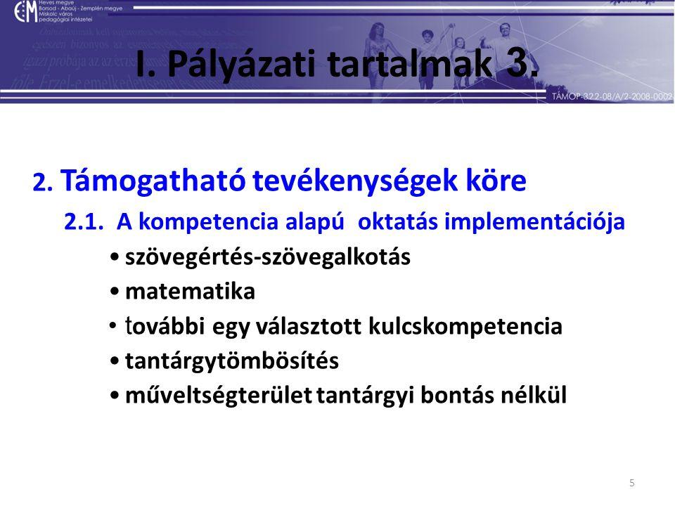 5 I. Pályázati tartalmak 3. 2. Támogatható tevékenységek köre 2.1. A kompetencia alapú oktatás implementációja szövegértés-szövegalkotás matematika t
