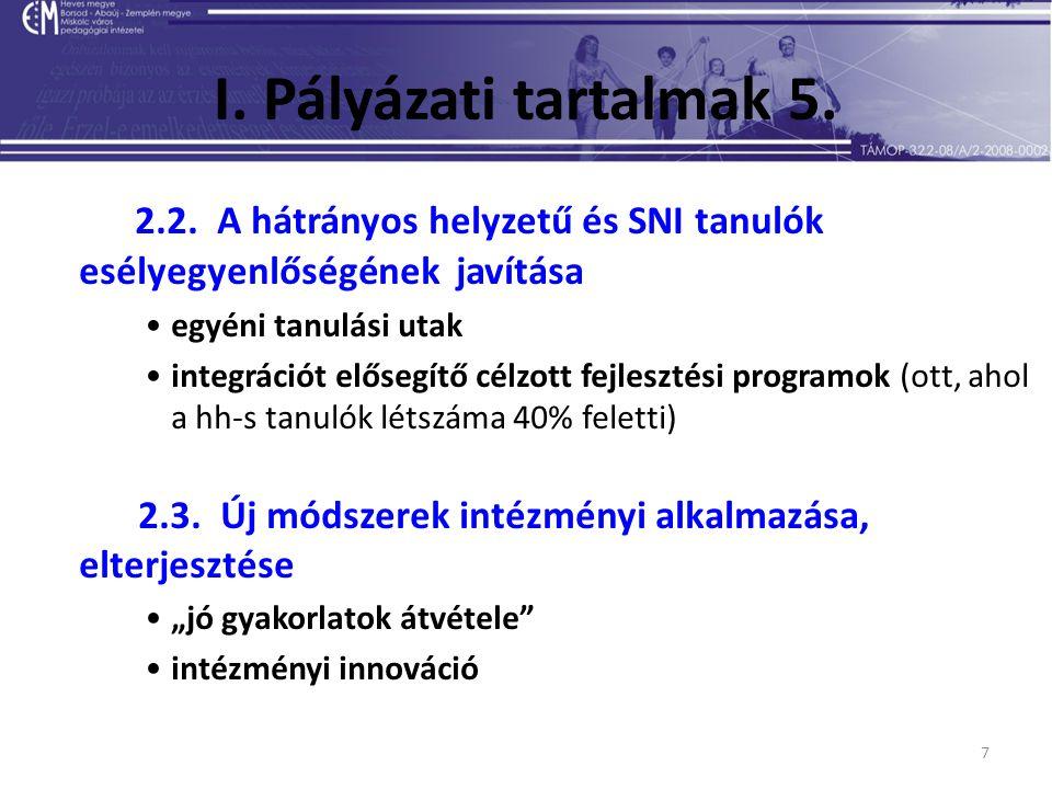 7 I. Pályázati tartalmak 5. 2.2. A hátrányos helyzetű és SNI tanulók esélyegyenlőségének javítása egyéni tanulási utak integrációt elősegítő célzott f