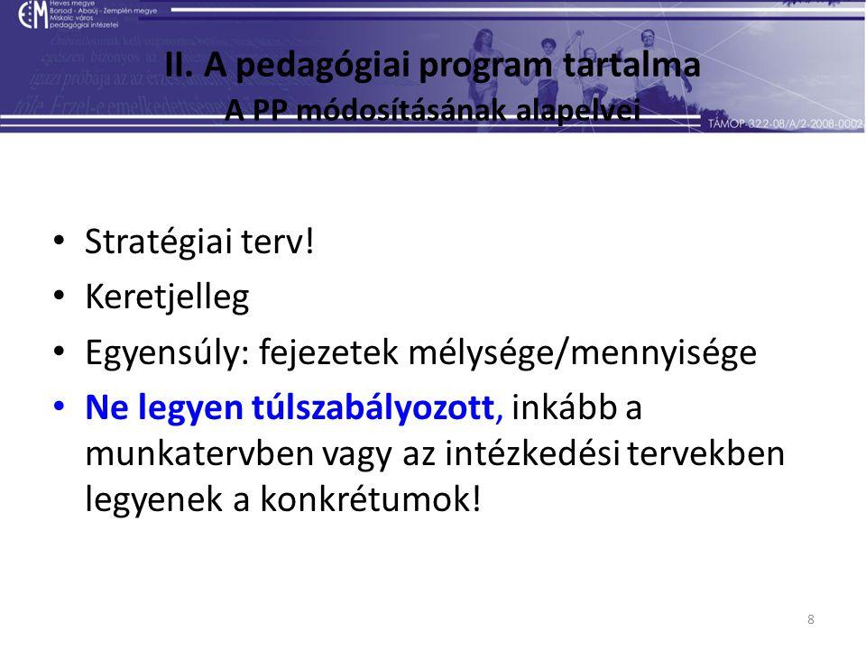 8 II. A pedagógiai program tartalma A PP módosításának alapelvei Stratégiai terv.