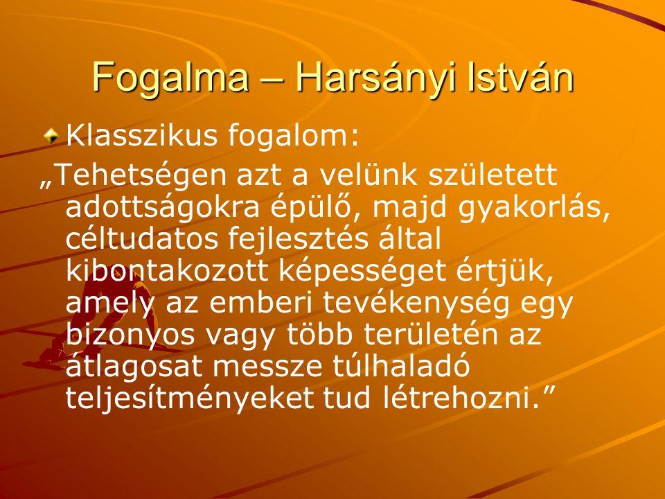 """Fogalma – Harsányi István Klasszikus fogalom: """"Tehetségen azt a velünk született adottságokra épülő, majd gyakorlás, céltudatos fejlesztés által kibon"""