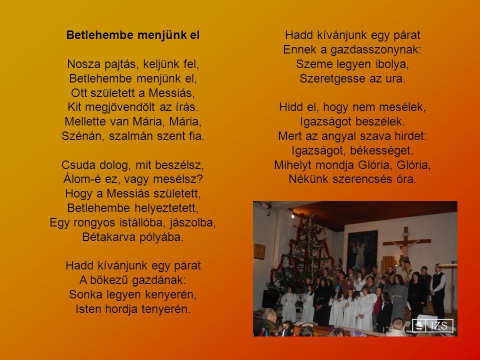 Betlehembe menjünk el Nosza pajtás, keljünk fel, Betlehembe menjünk el, Ott született a Messiás, Kit megjövendölt az írás. Mellette van Mária, Mária,