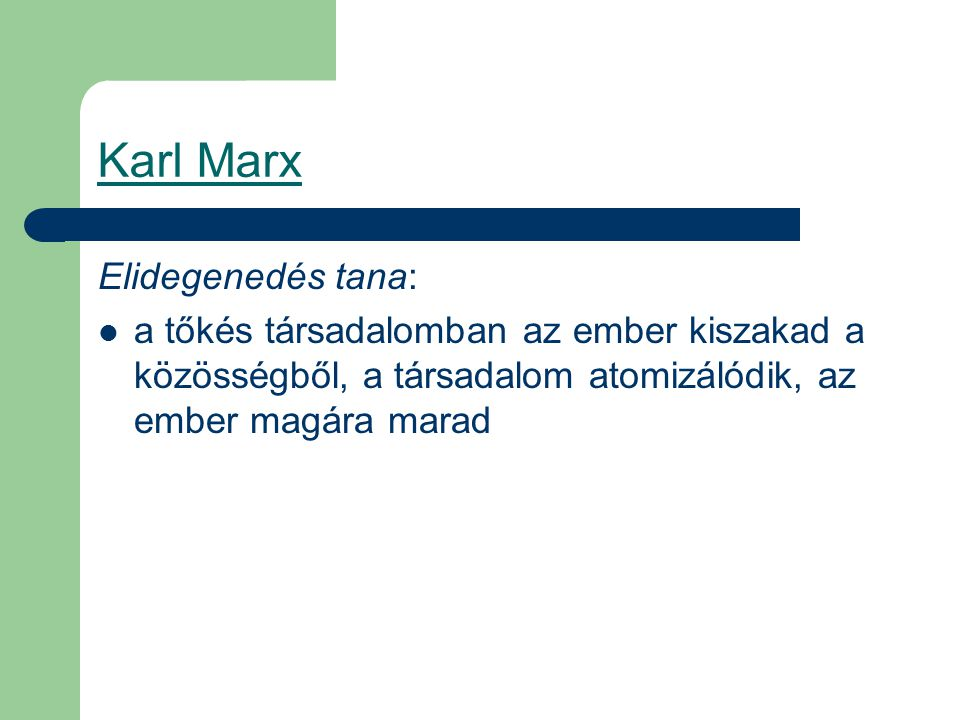 Karl Marx Elidegenedés tana: a tőkés társadalomban az ember kiszakad a közösségből, a társadalom atomizálódik, az ember magára marad