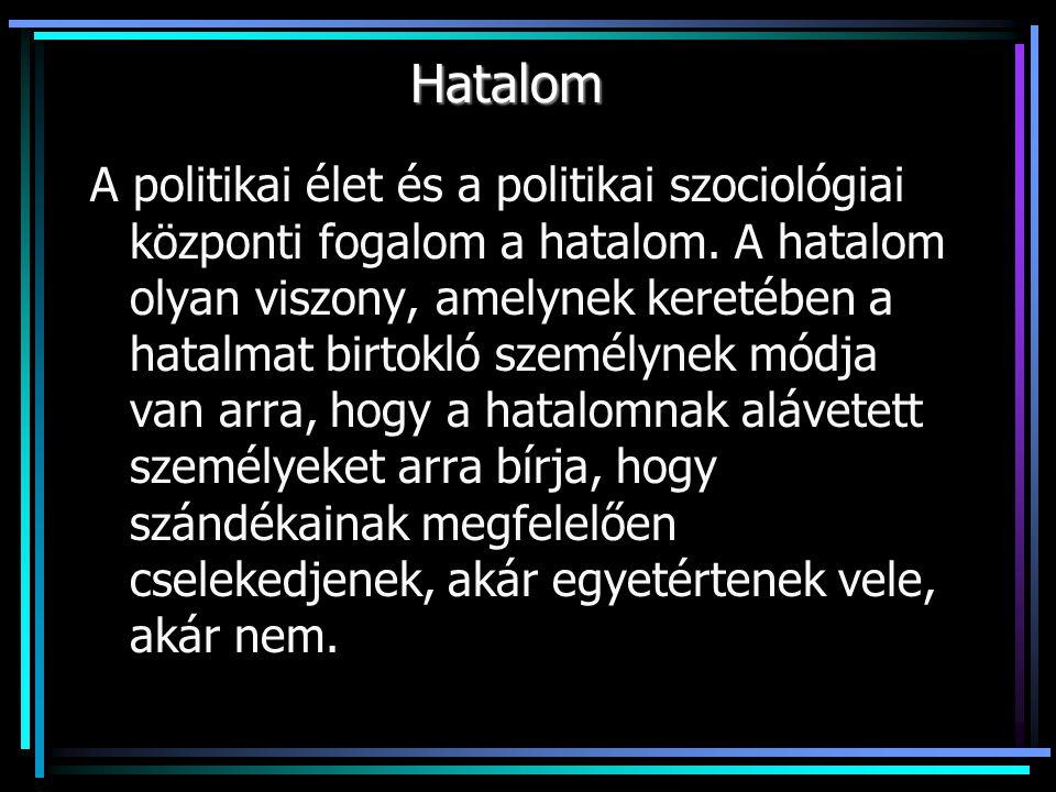 Hatalom A politikai élet és a politikai szociológiai központi fogalom a hatalom.