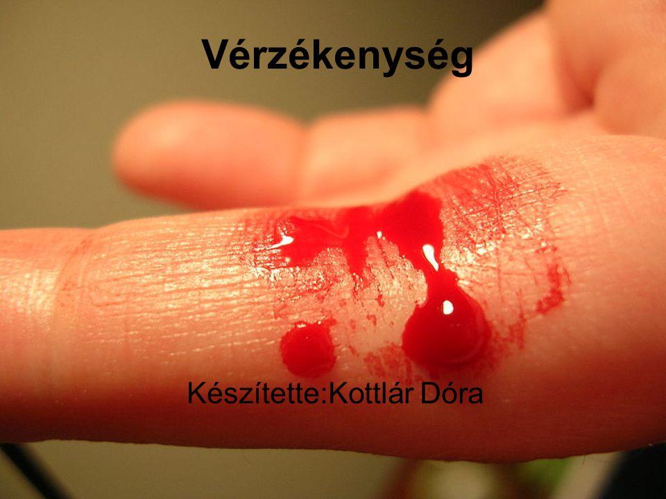 Vérzékenység Készítette:Kottlár Dóra
